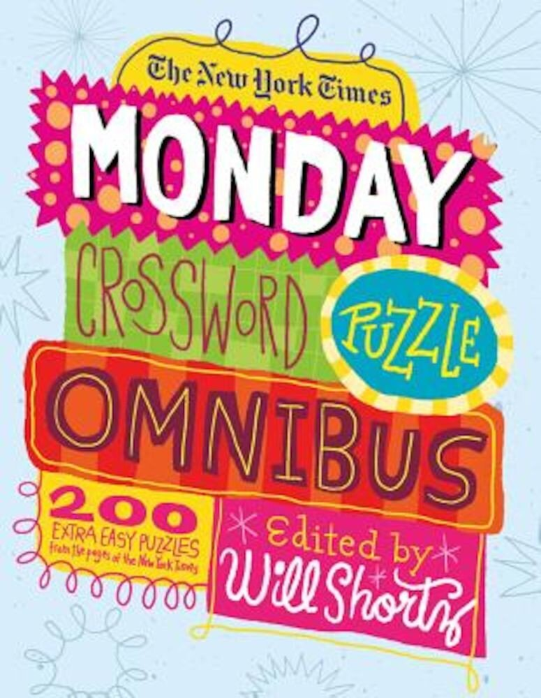 The New York Times Monday Crossword Puzzle Omnibus: 200 Solvable Puzzles from the Pages of the New York Times, Paperback