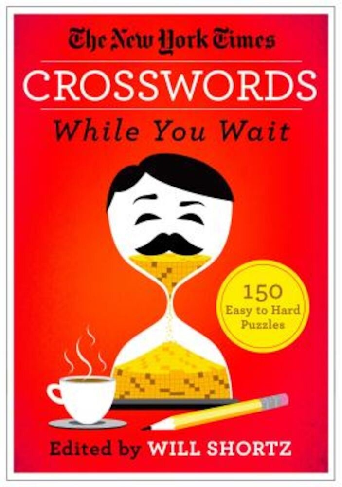 The New York Times Crosswords While You Wait: 150 Easy to Hard Puzzles, Paperback