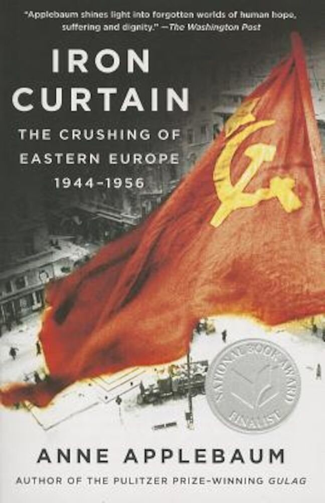 Iron Curtain: The Crushing of Eastern Europe, 1944-1956, Paperback