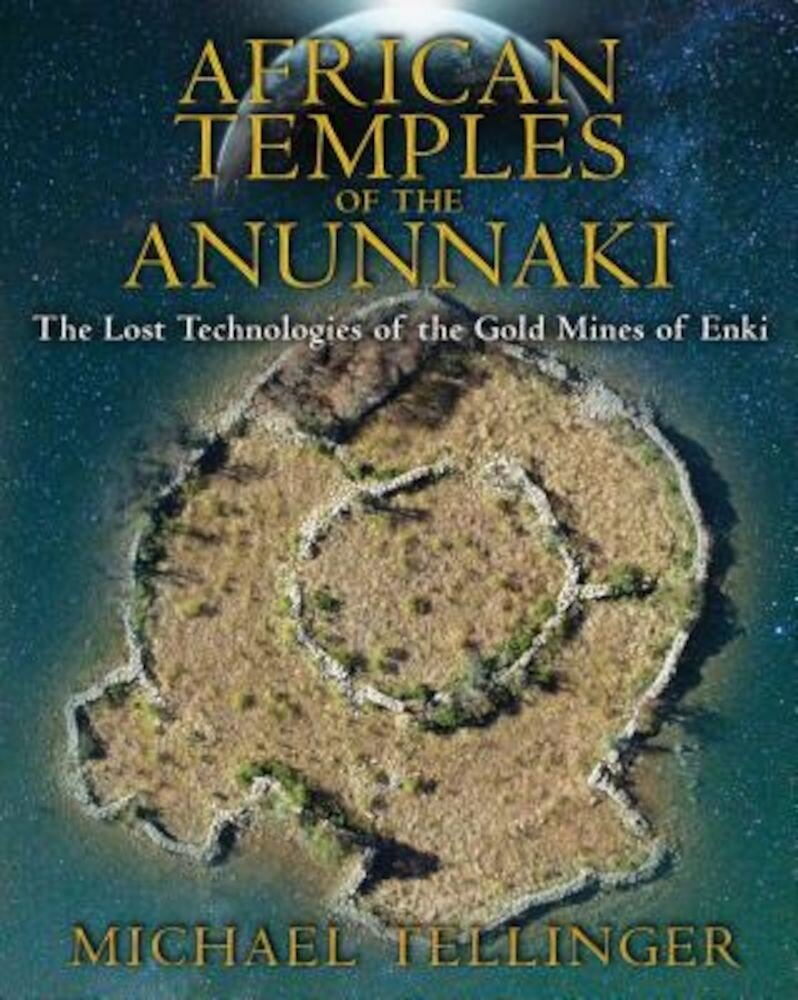 African Temples of the Anunnaki: The Lost Technologies of the Gold Mines of Enki, Paperback