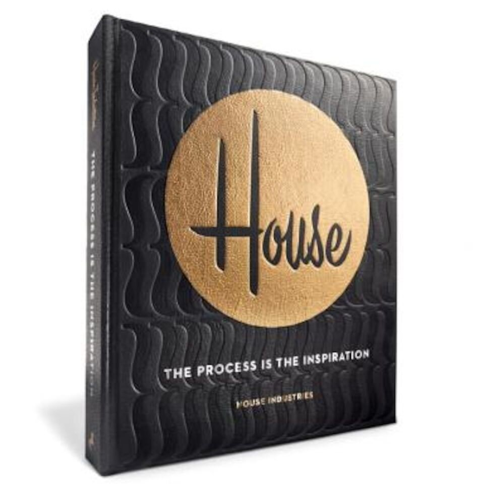 House Industries: The Process Is the Inspiration, Hardcover