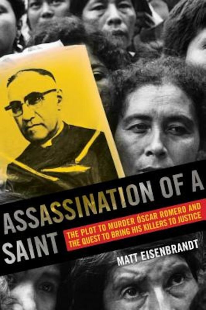 Assassination of a Saint: The Plot to Murder Oscar Romero and the Quest to Bring His Killers to Justice, Paperback