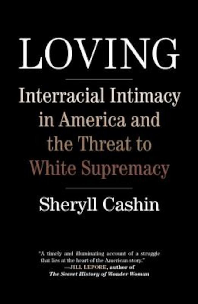 Loving: Interracial Intimacy in America and the Threat to White Supremacy, Hardcover
