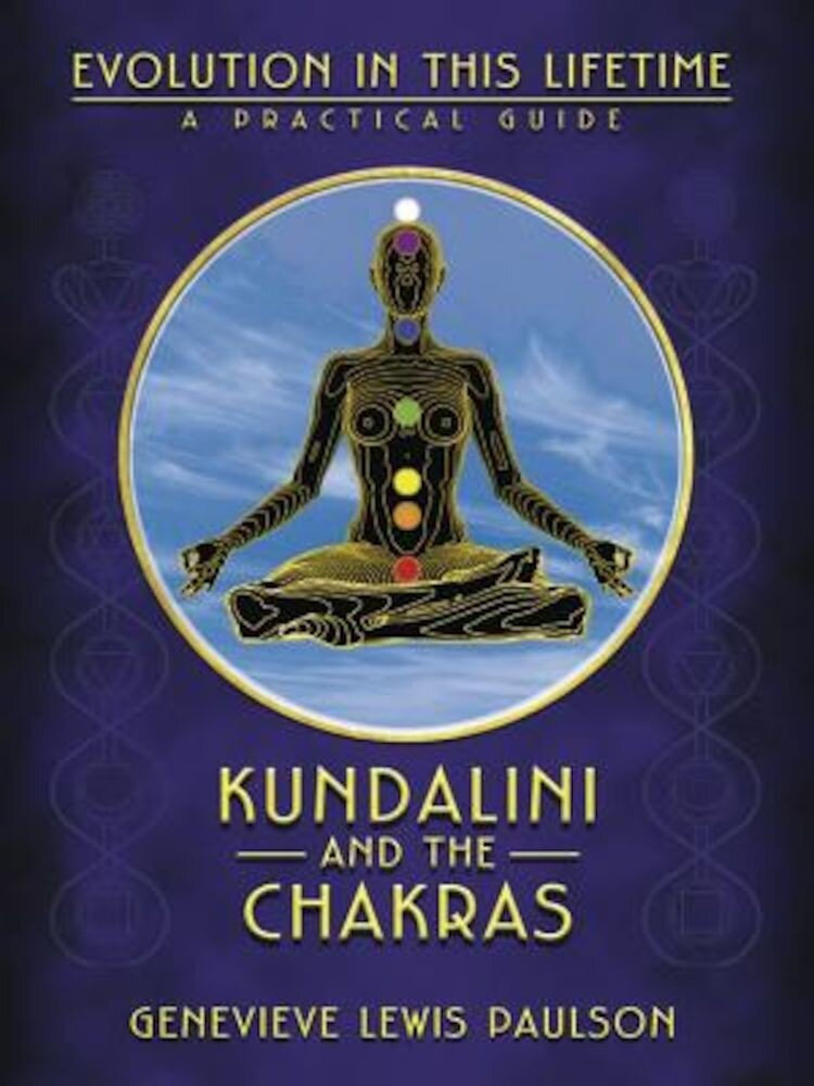 Kundalini and the Chakras: Evolution in This Lifetime: A Practical Guide, Paperback