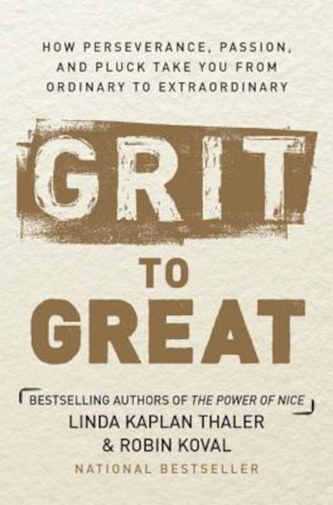 Grit to Great: How Perseverance, Passion, and Pluck Take You from Ordinary to Extraordinary, Hardcover