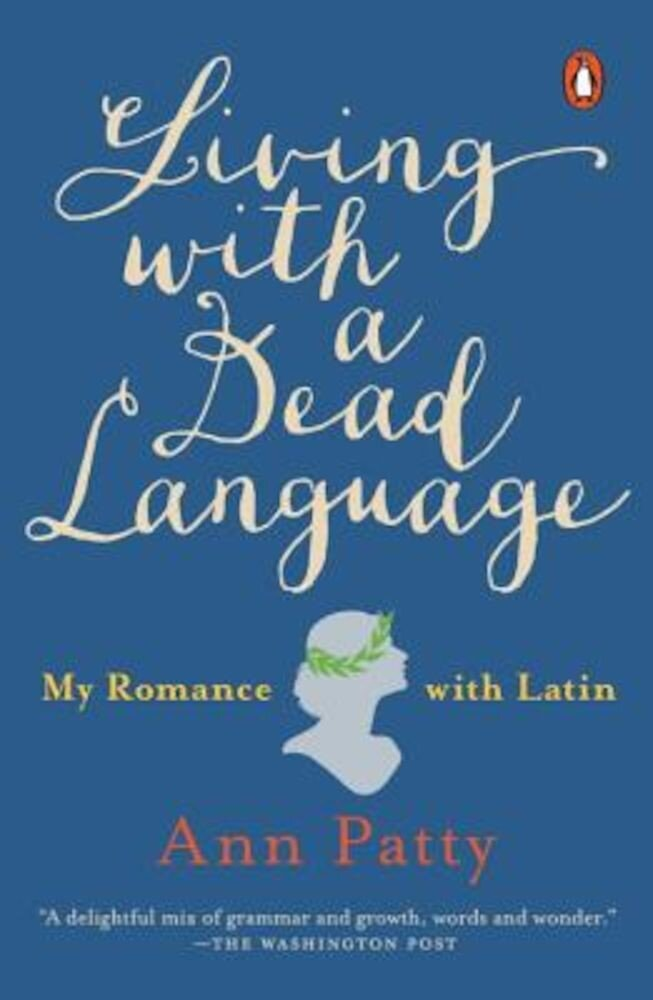 Living with a Dead Language: My Romance with Latin, Paperback
