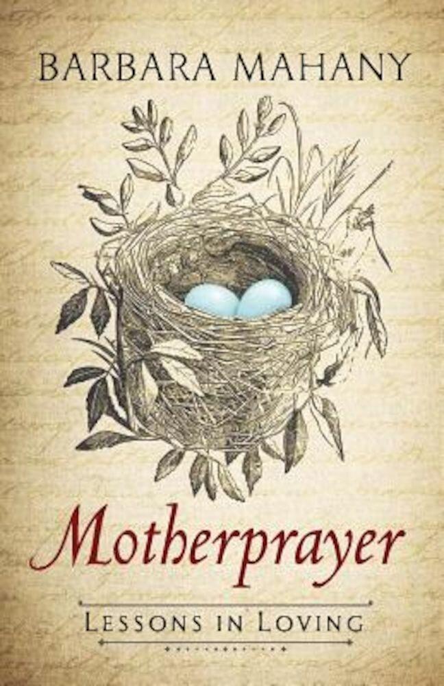 Motherprayer: Lessons in Loving, Hardcover