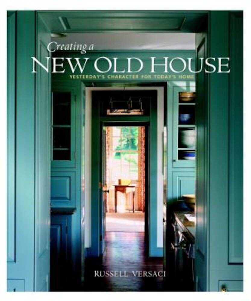 Creating a New Old House: Yesterday's Character for Today's Home, Paperback