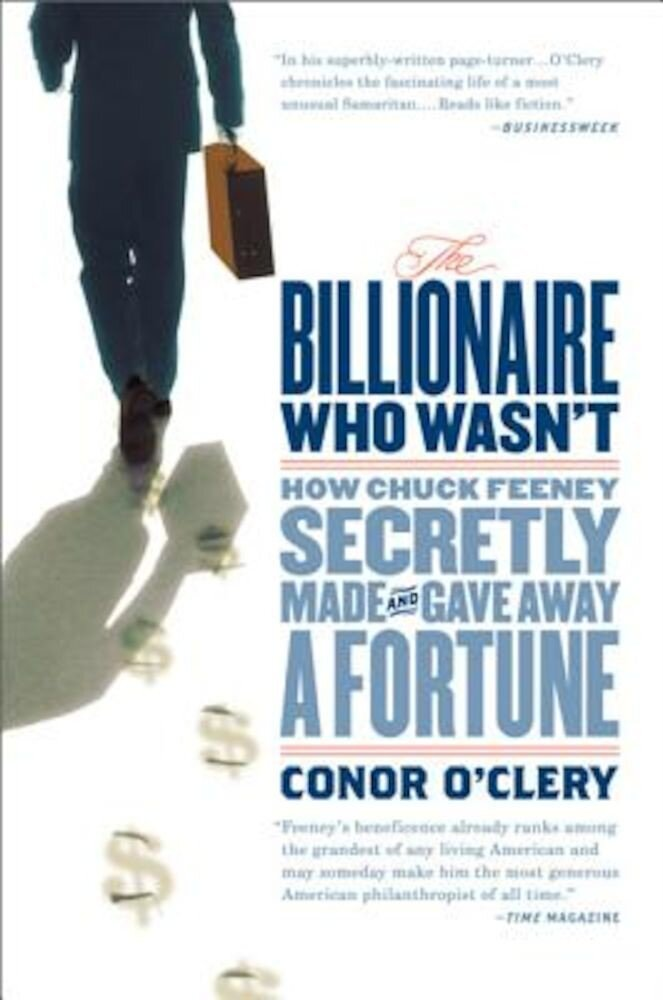 The Billionaire Who Wasn't: How Chuck Feeney Secretly Made and Gave Away a Fortune, Paperback