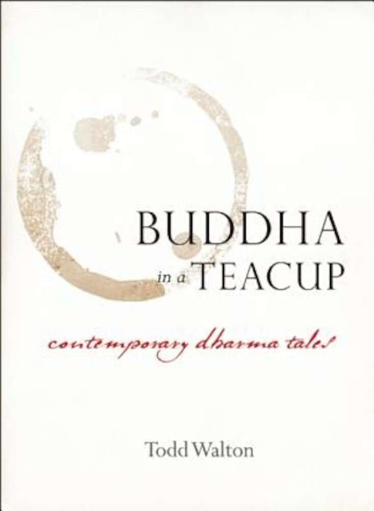 Buddha in a Teacup: Contemporary Dharma Tales, Paperback