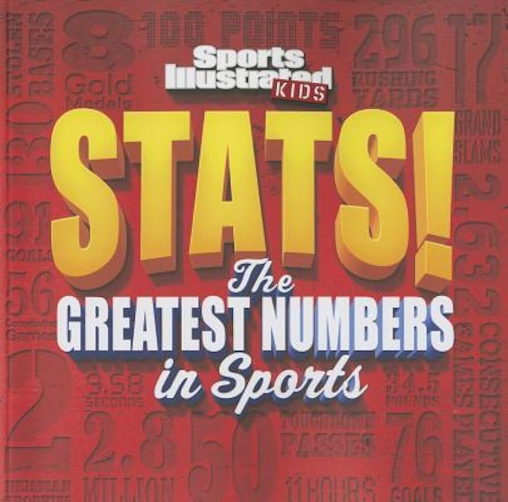 Sports Illustrated Kids STATS!: The Biggest Numbers in Sports, Paperback