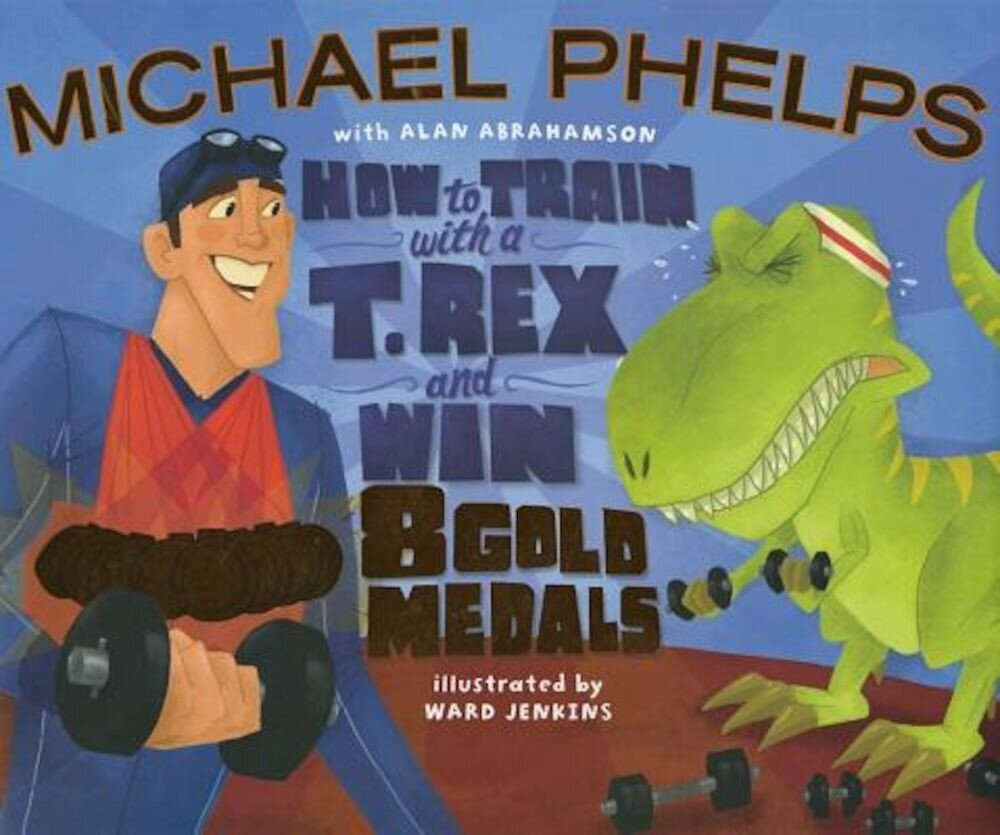 How to Train with a T. Rex and Win 8 Gold Medals, Hardcover