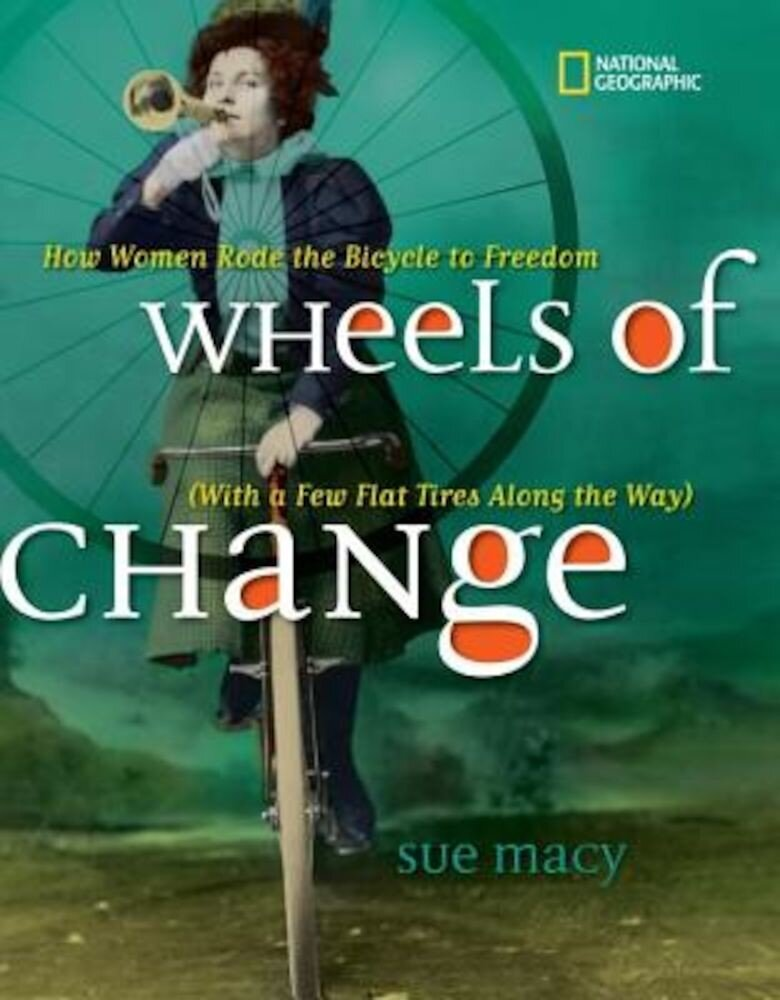 Wheels of Change: How Women Rode the Bicycle to Freedom (with a Few Flat Tires Along the Way), Hardcover