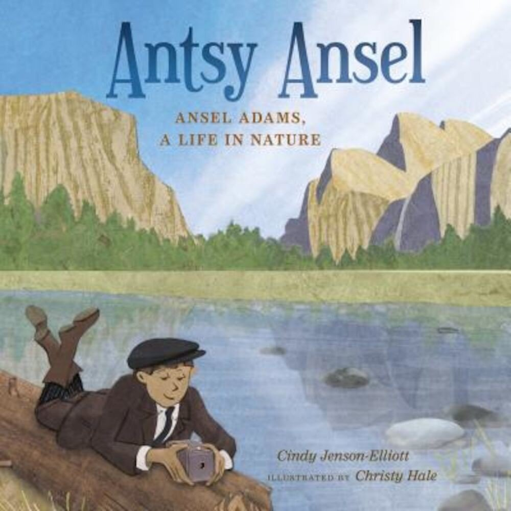 Antsy Ansel: Ansel Adams, a Life in Nature, Hardcover