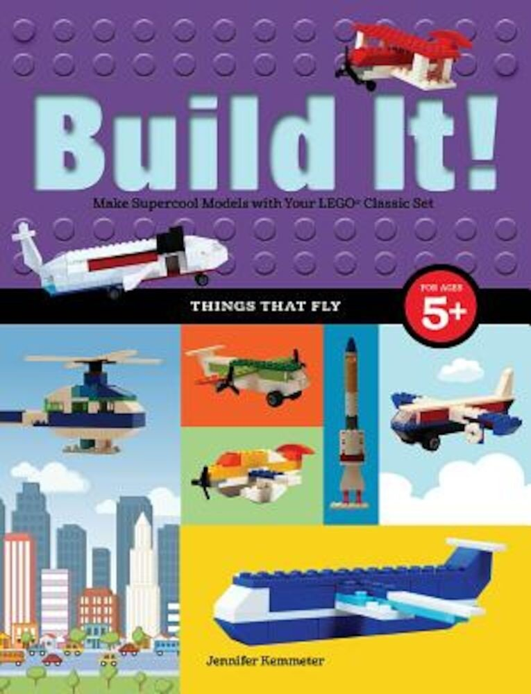 Build It! Things That Fly: Make Supercool Models with Your Favorite Lego(r) Parts, Paperback