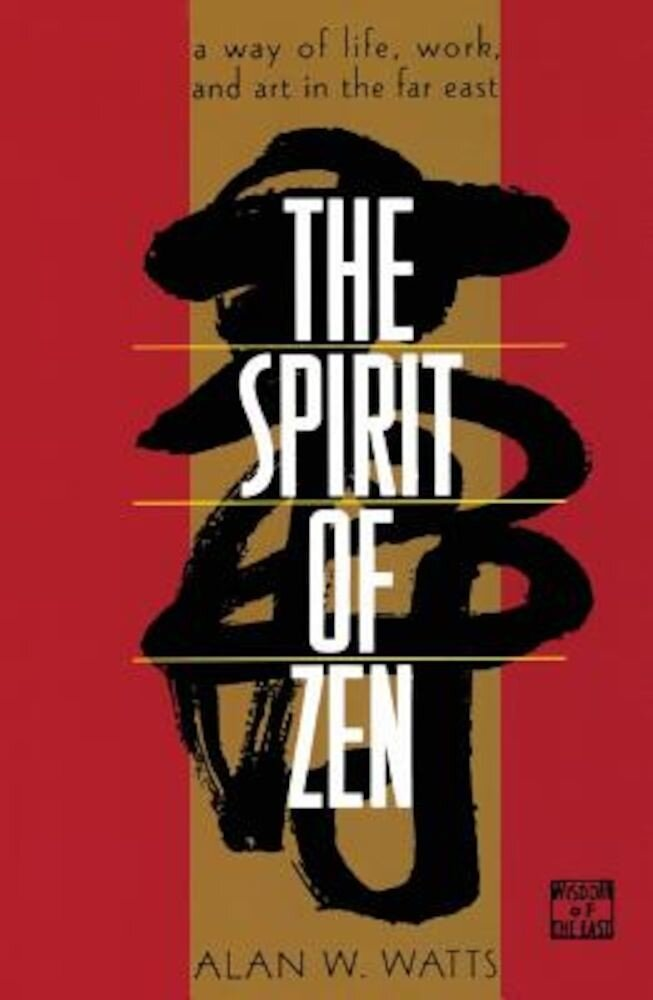 The Spirit of Zen: A Way of Life, Work, and Art in the Far East, Paperback