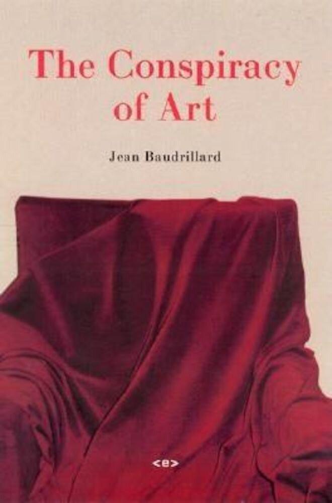 The Conspiracy of Art: Manifestos, Interviews, Essays, Paperback