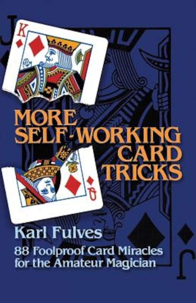 More Self-Working Card Tricks: 88 Foolproof Card Miracles for the Amateur Magician, Paperback