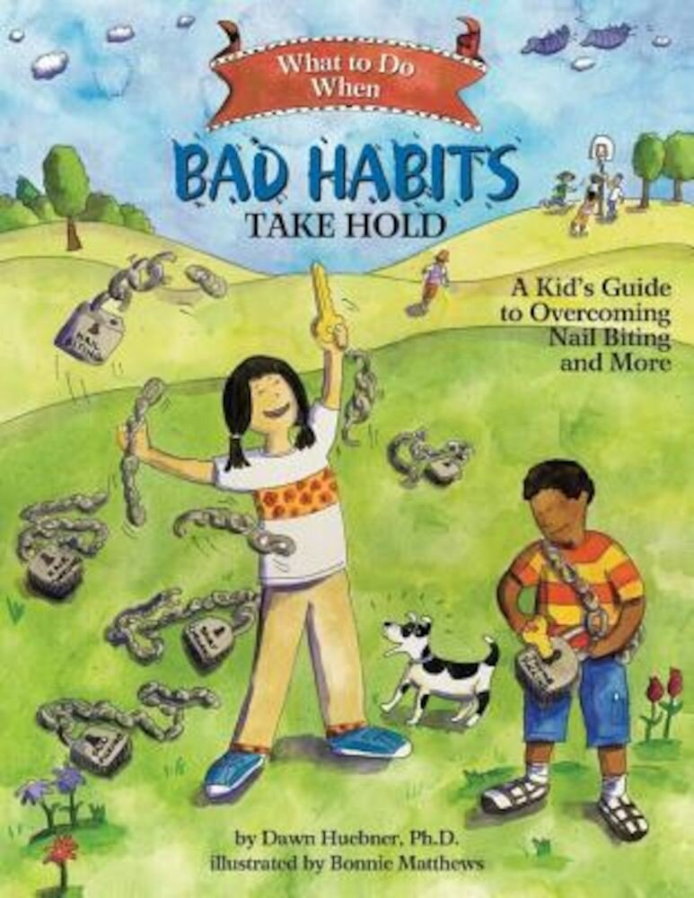 What to Do When Bad Habits Take Hold: A Kid's Guide to Overcoming Nail Biting and More, Paperback