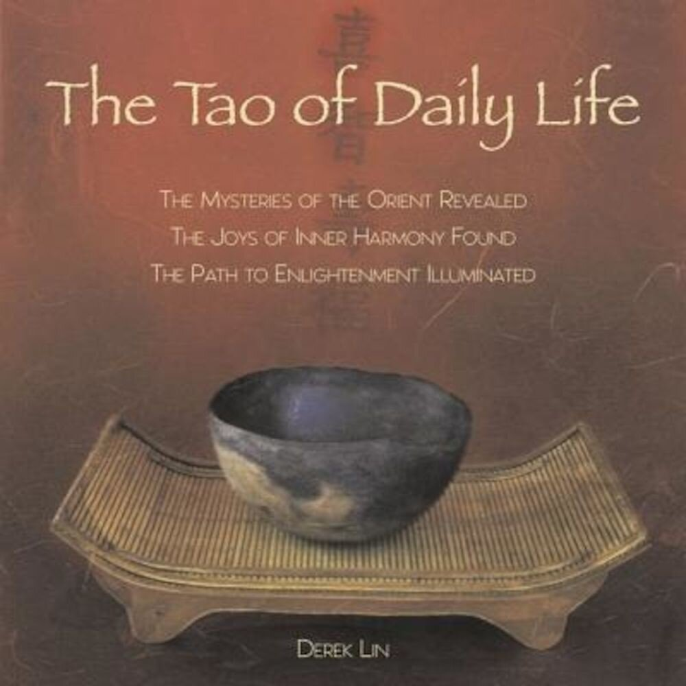 The Tao of Daily Life: The Mysteries of the Orient Revealed - The Joys of Inner Harmony Found - The Path to Enlightenment Illuminated, Paperback
