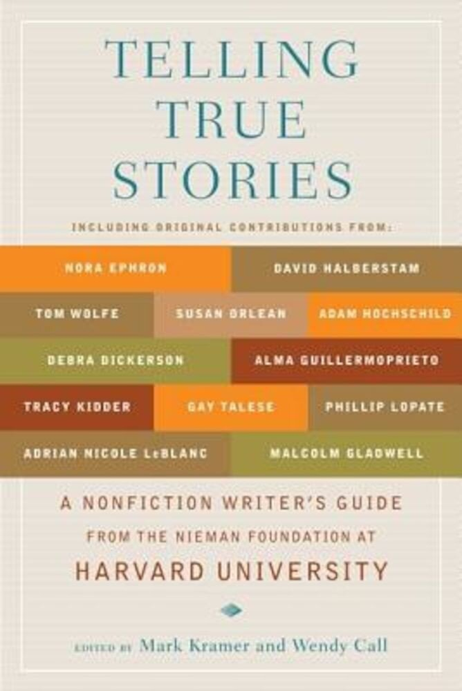 Telling True Stories: A Nonfiction Writers' Guide from the Nieman Foundation at Harvard University, Paperback