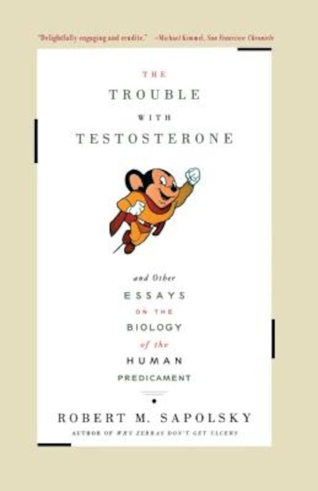 Trouble with Testosterone: And Other Essays on the Biology of the Human Predicament, Paperback