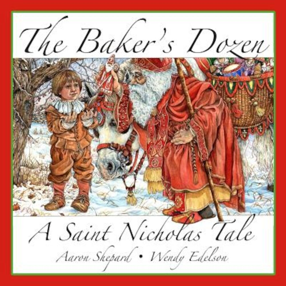 The Baker's Dozen: A Saint Nicholas Tale, with Bonus Cookie Recipe for St. Nicholas Christmas Cookies, Paperback
