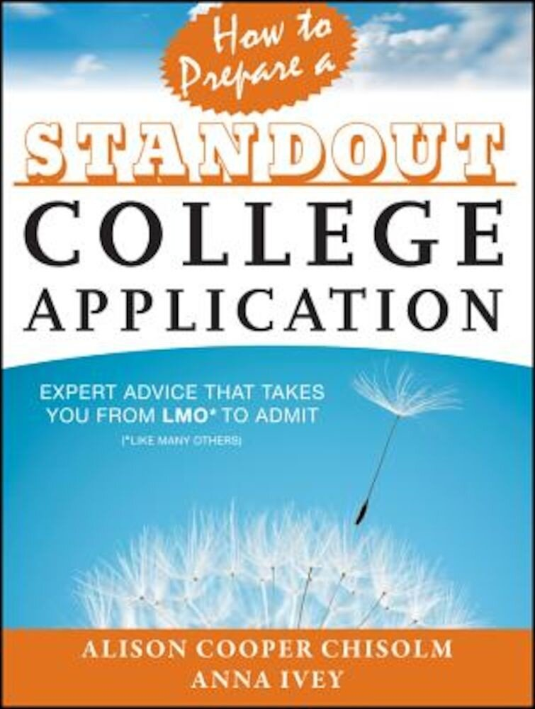 How to Prepare a Standout College Application: Expert Advice That Takes You from Lmo (Like Many Others) to Admit, Paperback