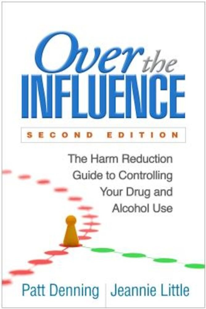 Over the Influence, Second Edition: The Harm Reduction Guide to Controlling Your Drug and Alcohol Use, Paperback