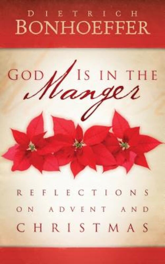 God Is in the Manger: Reflections on Advent and Christmas, Paperback