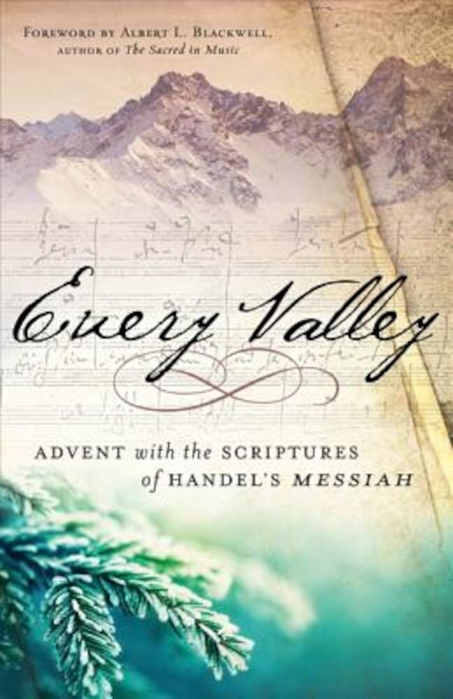 Every Valley: Advent with the Scriptures of Handel's Messiah, Hardcover