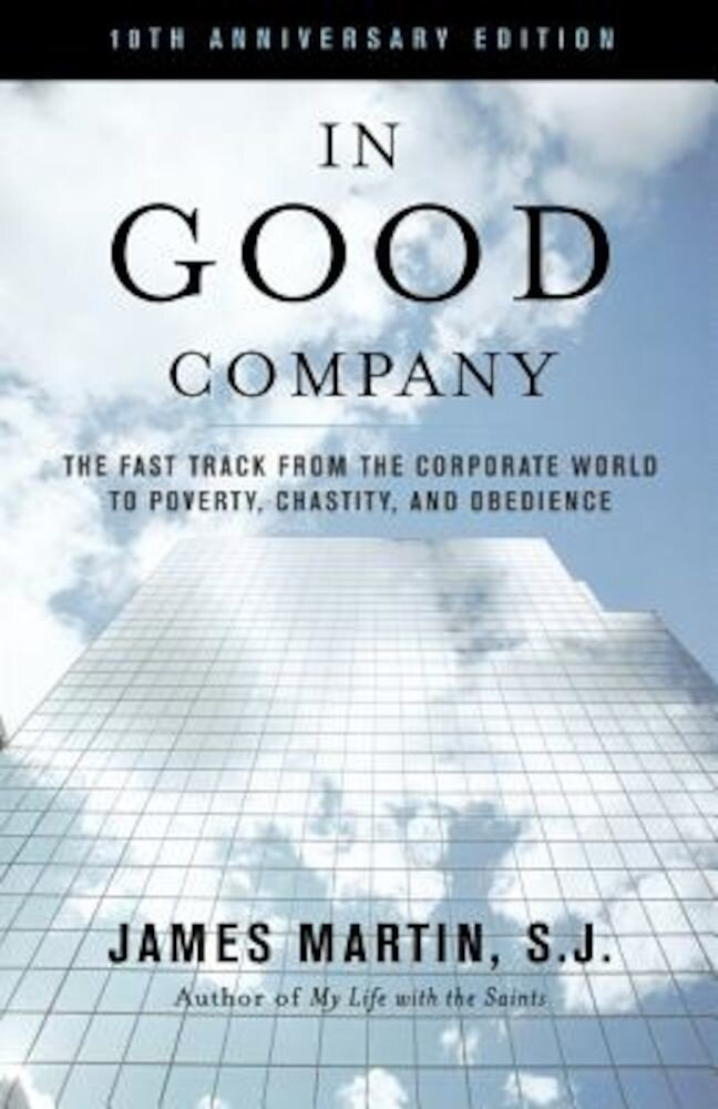 In Good Company: The Fast Track from the Corporate World to Poverty, Chastity and Obedience, Paperback