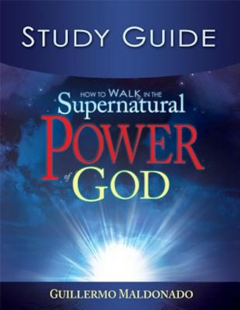 How to Walk in the Supernatural Power of God Study Guide, Paperback