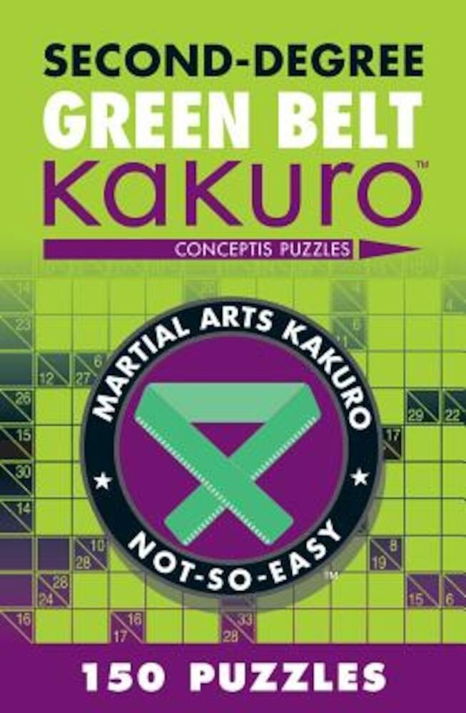 Second-Degree Green Belt Kakuro: Conceptis Puzzles, Paperback