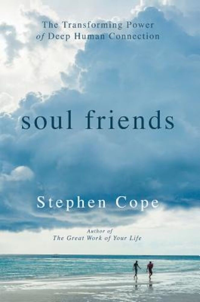 Soul Friends: The Transforming Power of Deep Human Connection, Hardcover