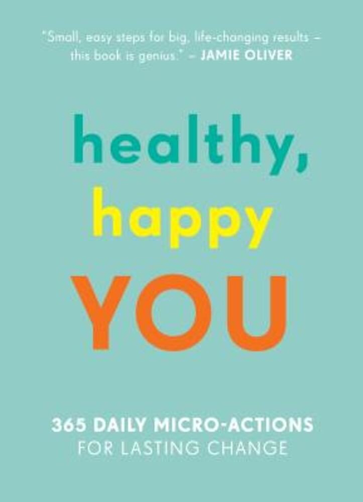 Healthy, Happy You: 365 Daily Micro-Actions for Lasting Change, Paperback
