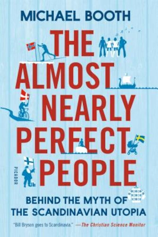 The Almost Nearly Perfect People: Behind the Myth of the Scandinavian Utopia, Paperback