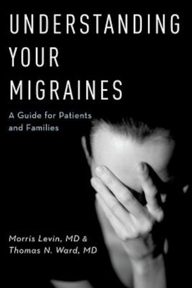 Understanding Your Migraines: A Guide for Patients and Families, Paperback