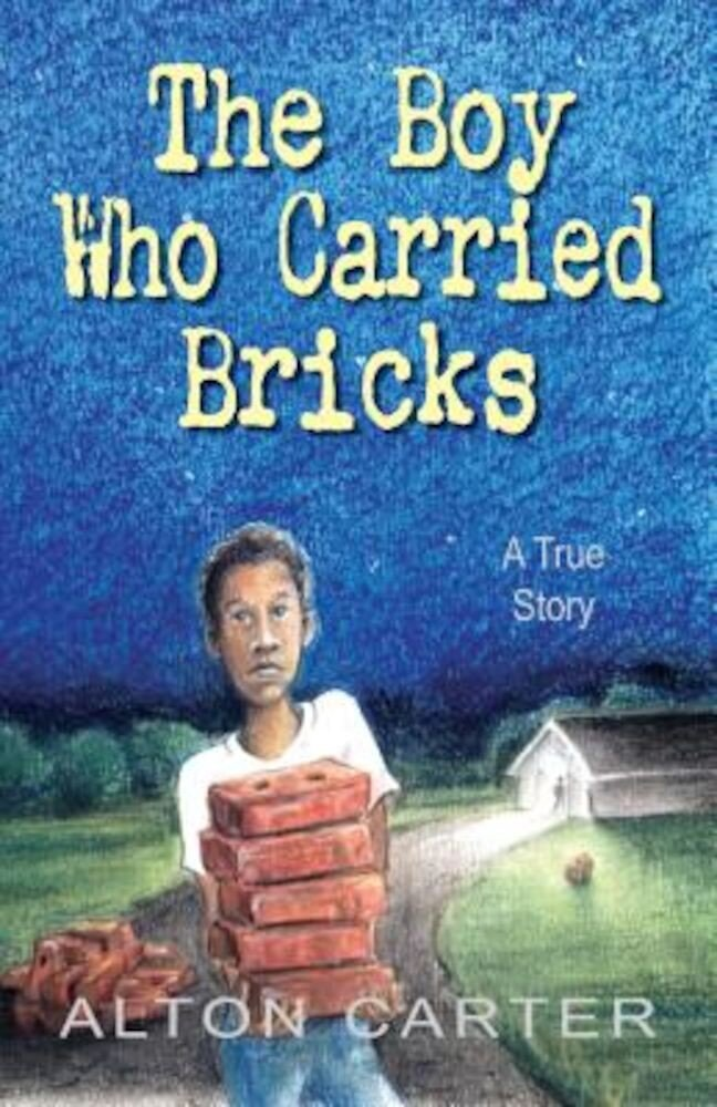The Boy Who Carried Bricks: A True Story (Middle-Grade Cover), Paperback