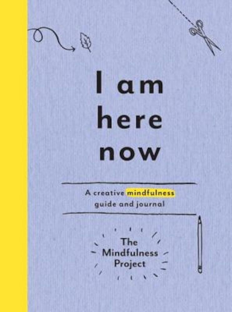 I Am Here Now: A Creative Mindfulness Guide and Journal, Paperback