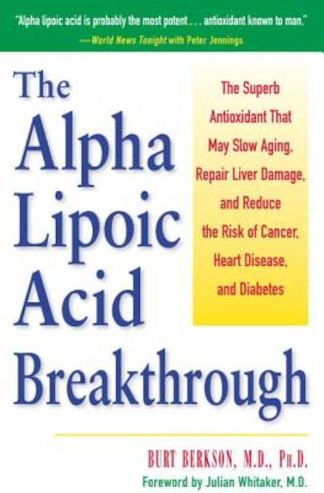 The Alpha Lipoic Acid Breakthrough: The Superb Antioxidant That May Slow Aging, Repair Liver Damage, and Reduce Therisk of Cancer . . ., Paperback