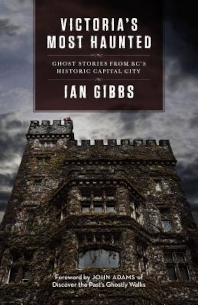 Victoria's Most Haunted: Ghost Stories from BC's Historic Capital City, Paperback