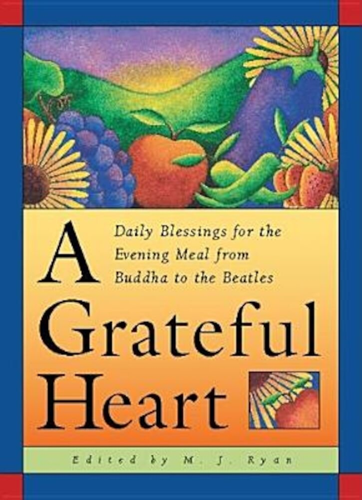A Grateful Heart: Daily Blessings for the Evening Meal from Buddha to the Beatles, Paperback