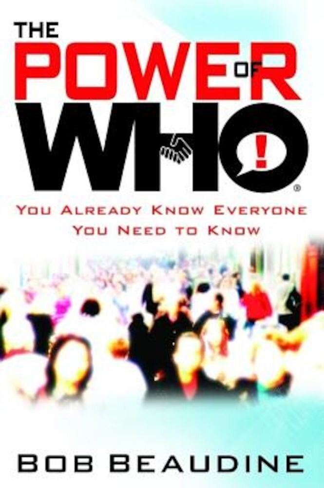 The Power of Who: You Already Know Everyone You Need to Know, Hardcover