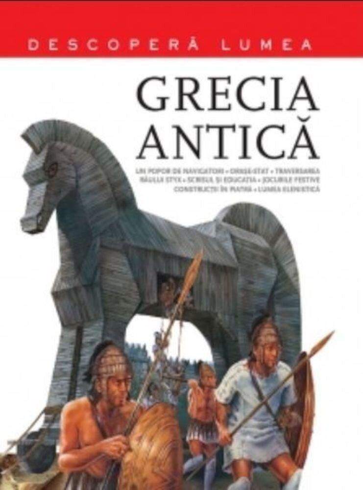 Grecia antica. Descopera lumea. Vol.1
