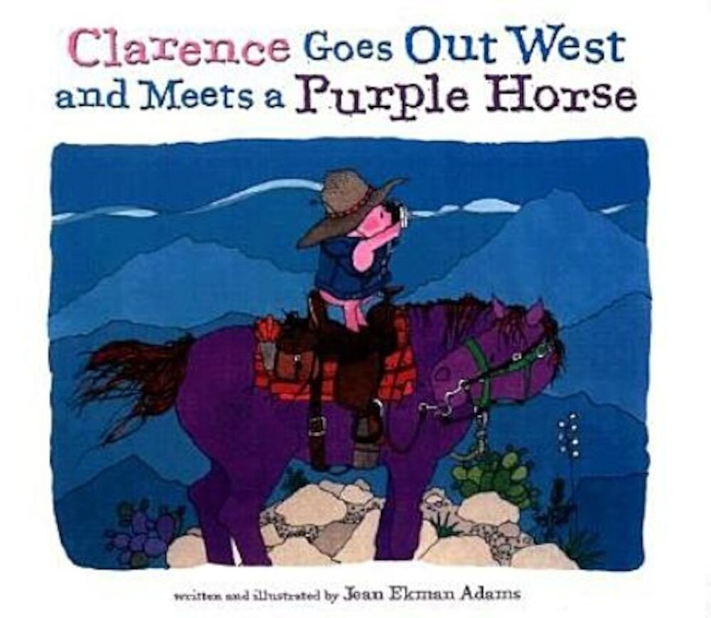 Clarence Goes Out West & Meets a Purple Horse, Hardcover