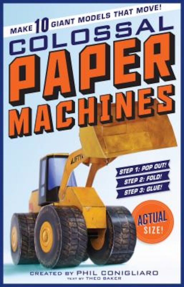 Colossal Paper Machines: Make 10 Giant Models That Move!, Paperback