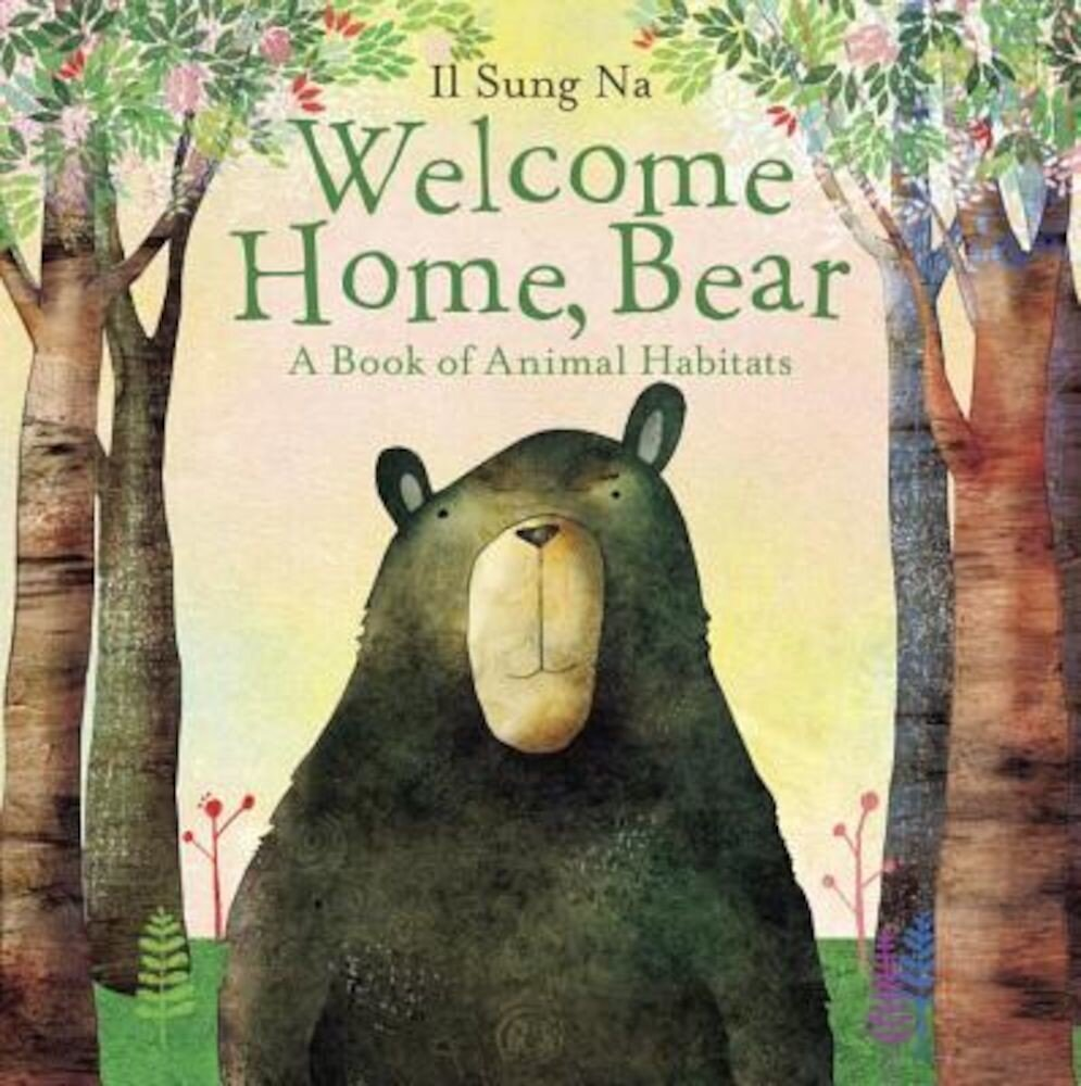 Welcome Home, Bear: A Book of Animal Habitats, Hardcover