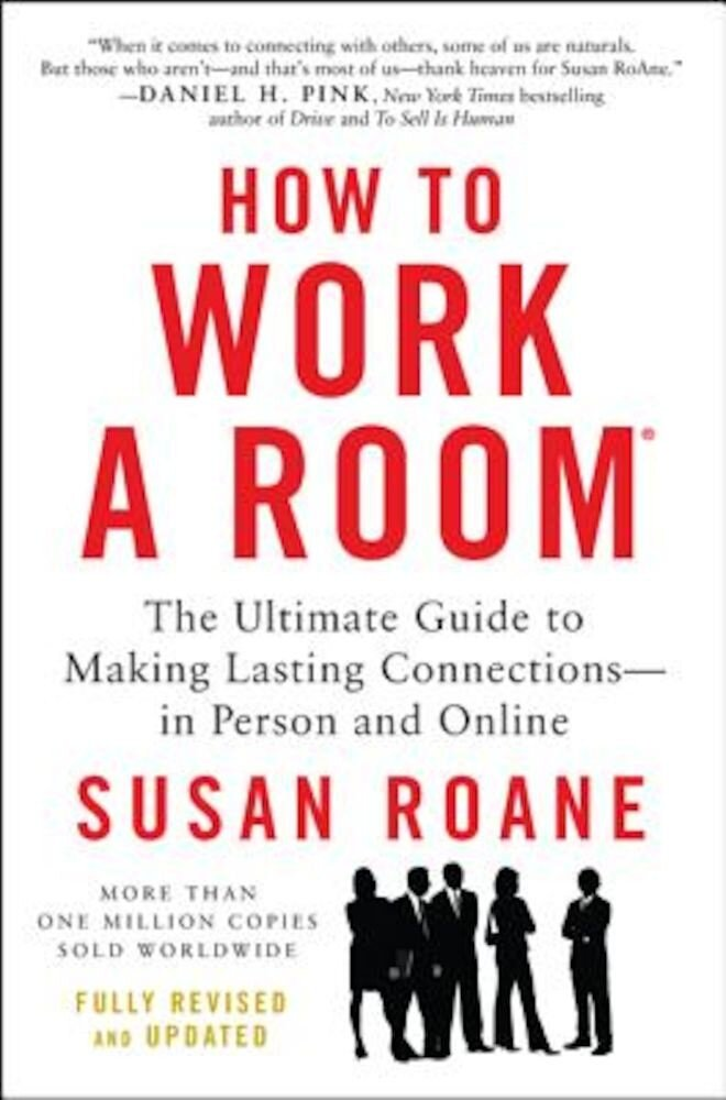 How to Work a Room: The Ultimate Guide to Making Lasting Connections--In Person and Online, Paperback