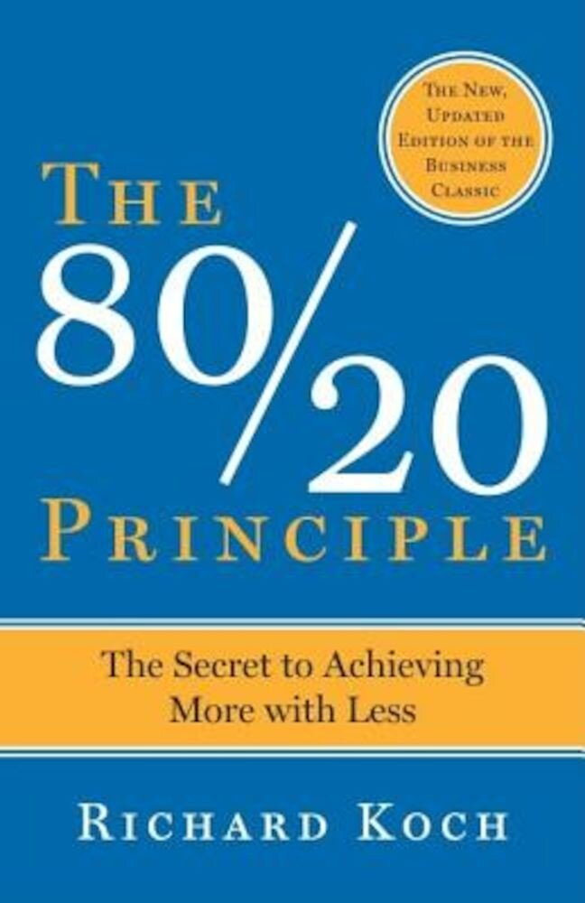 The 80/20 Principle: The Secret to Success by Achieving More with Less, Paperback